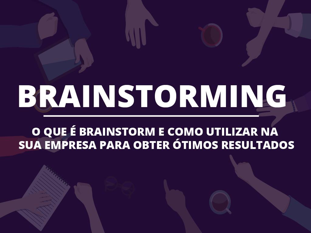 [Brainstorming: O que é e como utilizar na sua empresa para obter ótimos resultados.]
