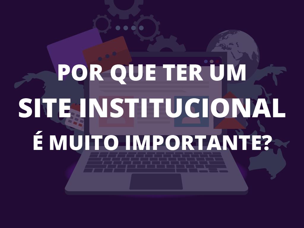 [Por que ter um Site Institucional é muito importante?]